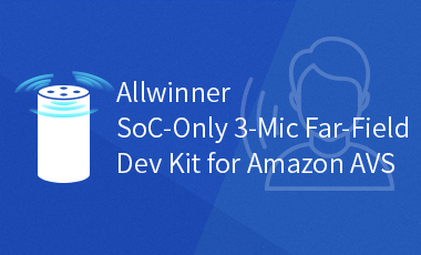 Allwinner Announces New SoC Development Kit for Amazon Alexa Voice Service